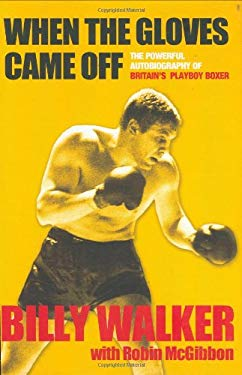 When the Gloves Came Off: The Powerful Autobiography of Britain's Playboy Boxer 9781861059703