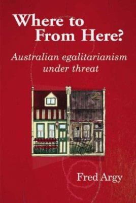 Where to from Here?: Australian Egalitarianism Under Threat 9781865088525