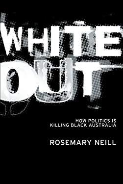 White Out: How Politics Is Killing Black Australia 9781865088556