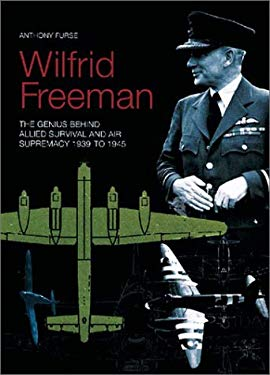 Wilfrid Freeman: The Genius Behind Allied Survival and Air Supremacy 1939 to 1945