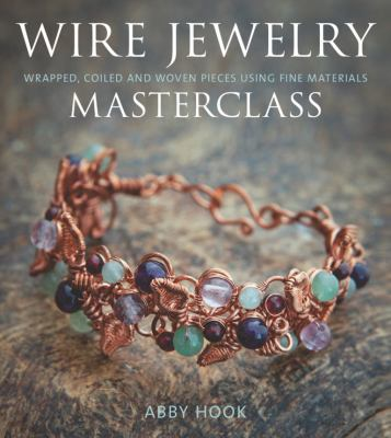 Wire Jewelry Masterclass: Wrapped, Coiled and Woven Pieces Using Fine Materials 9781861088420