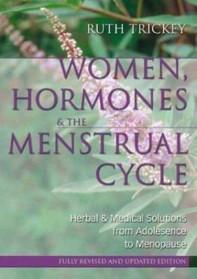 Women, Hormones & the Menstrual Cycle: Herbal & Medical Solutions from Adolescence to Menopause 9781865089805