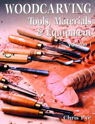 Woodcarving Tools, Material & Equipment: Volume 1 9781861082015