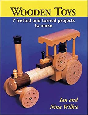Wooden Toys: 7 Fretted and Turned Projects to Make 9781861263117