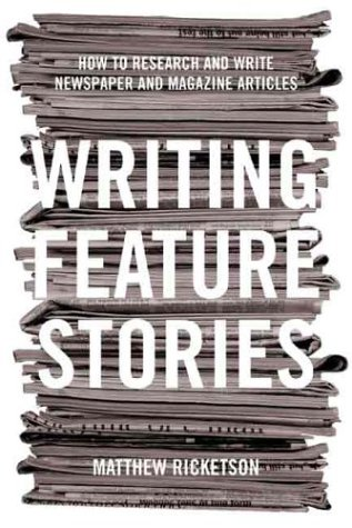Writing Feature Stories: How to Research and Write Newspaper and Magazine Articles 9781865087320