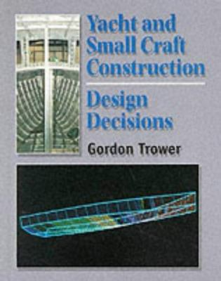Yacht and Small Craft Construction: Design Decisions, 2nd Ed 9781861261182