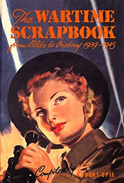Wartime Scrapbook: From Blitz to Victory 1939--1945 9781872727080