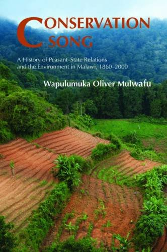 Conservation Song: A History of Peasant-State Relations and the Environment in Malawi, 1860-2000 9781874267638
