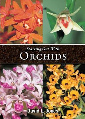 Starting Out with Orchids: Easy-To-Grow and Collectable Orchids for Your Glasshouse and Shadehouse 9781877069680