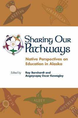 Sharing Our Pathways: Native Perspectives on Education in Alaska 9781877962448