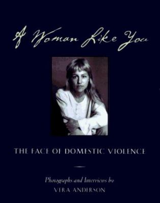 A Woman Like You: The Face of Domestic Violence 9781878067074