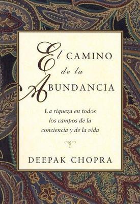 El  Camino de La Abundancia: La Riqueza En Todos Los Campos de La Conciencia y de La Vida, Creating Affluence, Spanish-Language Edition = Creating Aff 9781878424051