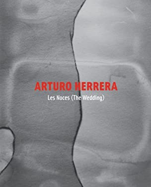 Arturo Herrera: Les Noces (the Wedding) 9781879128385