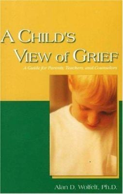 A Child's View of Grief: A Guide for Parents, Teachers, and Counselors 9781879651432
