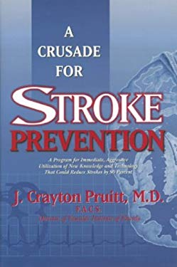 A   Crusade for Stroke Prevention: A Program for Immediate, Aggressive Utilization of New Knowledge and Technology That Could Reduce Strokes by 90 Per 9781879852631