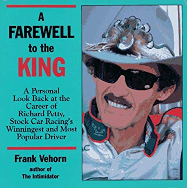 A Farewell to the King: A Personal Look Back at the Career of Richard Petty, Stock Car Racing's Winningest and Most Popular 9781878086129