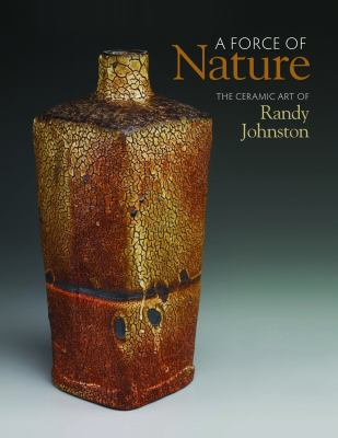 A Force of Nature: The Ceramic Art of Randy Johnston 9781879985230
