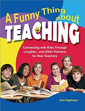 A Funny Thing about Teaching: Connecting with Kids Through Laughter... and Other Pointers for New Teachers 9781877673788