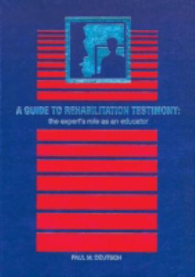 A Guide to Rehabilitation Testimony: The Expert's Role as an Educator 9781878205025