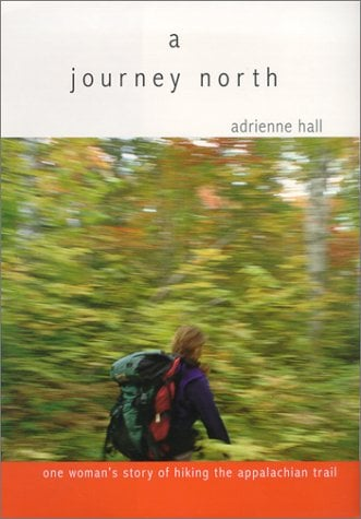 A Journey North: One Woman's Story of Hiking the Appalachian Trail 9781878239914