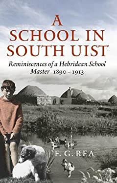 A School in South Uist: Reminiscences of a Hebridean Schoolmaster, 1890-1913 9781874744870