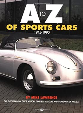 A to Z of Sports Cars, 1945-1990: The Encyclopaedic Guide to More Than 850 Marques and Thousands of Models