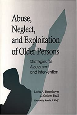 Abuse, Neglect, and Exploitation of Older Persons: Strategies for Assessment and Intervention 9781878812292
