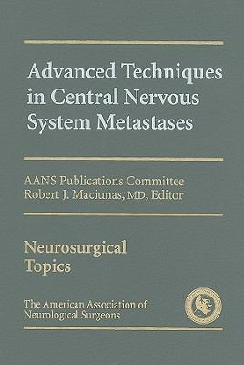 Advanced Techniques in Central Nervous System Metastases 9781879284470