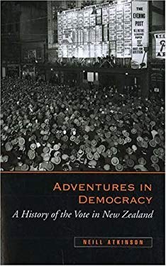 Adventures in Democracy: A History of the Vote in New Zealand 9781877276583
