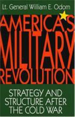 America's Military Revolution: Strategy and Structure After the Cold War 9781879383159