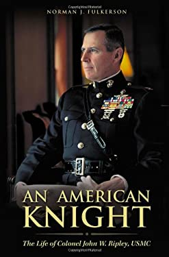 An American Knight: The Life of Colonel John W. Ripley, USMC 9781877905414