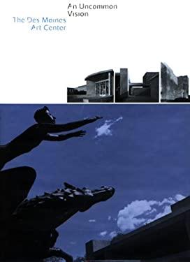 An Uncommon Vision: The Des Moines Art Center 9781879003200