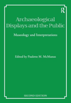 Archaeological Displays and the Public: Museology and Interpretation 9781873132678