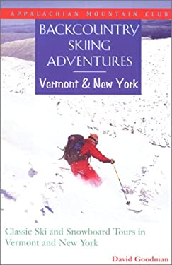 Backcountry Skiing Adventures: Vermont and New York: Classic Ski and Snowboard Tours in Vermont and New York 9781878239709