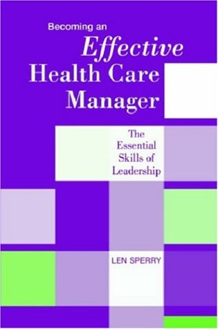 Becoming an Effective Health Care Manager: The Essential Skills of Leadership 9781878812865