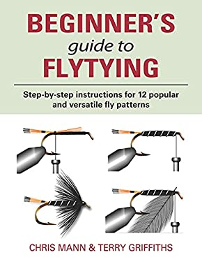 Beginner's Guide to Flytying: Step-By-Step Instructions for Twelve Popular and Versatile Fly Patterns 9781873674390