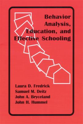 Behavior Analysis, Education, and Effective Schooling 9781878978356