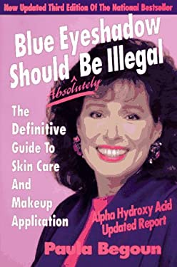 Blue Eyeshadow Should Be Illegal: The Definitive Guide to Skin Care and Makeup Application, 3rd. 9781877988042