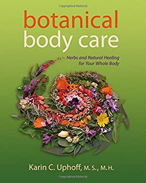Botanical Body Care: Herbs and Natural Healing for Your Whole Body 9781879384675