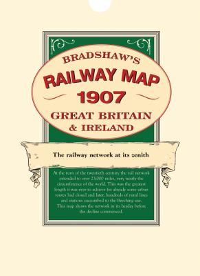 Bradshaw's Railway Map 1907 Great Britain & Ireland: The Railway Network at Its Zenith 9781873590331