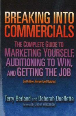 Breaking Into Commercials: The Complete Guide to Marketing Yourself, Auditioning to Win, and Getting the Job 9781879505834