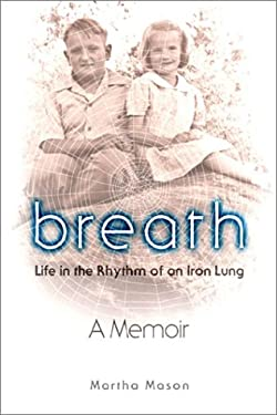 Breath: Life in the Rhythm of an Iron Lung 9781878086952