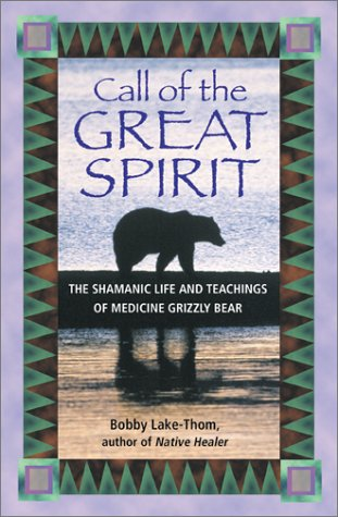 Call of the Great Spirit: The Shamanic Life and Teachings of Medicine Grizzly Bear 9781879181663