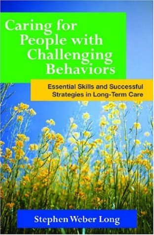 Caring for People with Challenging Behaviors: Essential Skills & Strategies in Long-Term Care 9781878812919