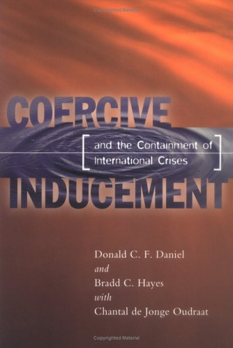Coercive Inducement and the Containment of International Crises 9781878379849