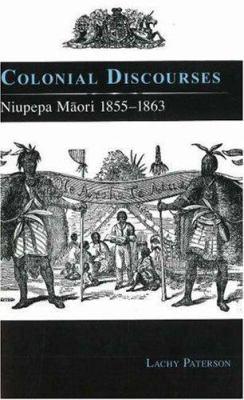 Colonial Discourses: Niupepa Maori 1855-1863 9781877372261