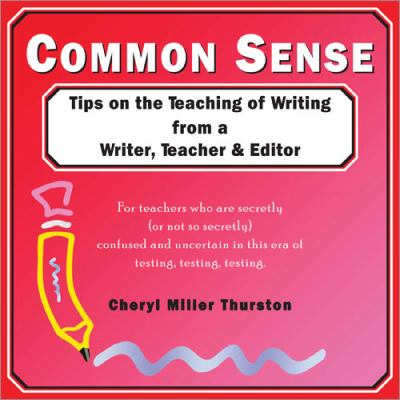 Common Sense: Tips on the Teaching of Writing from a Writer, Teacher & Editor 9781877673542