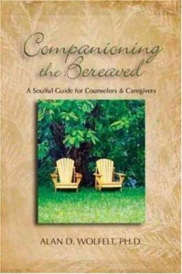 Companioning the Bereaved: A Soulful Guide for Caregivers 9781879651418