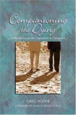 Companioning the Dying: A Soulful Guide for Counselors & Caregivers 9781879651425