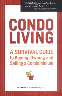 Condo Living: A Survival Guide to Buying, Owning and Selling a Condominium 9781879094741